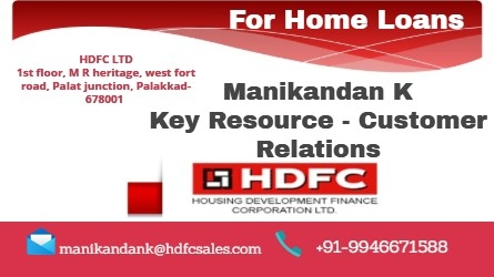 To get home loans quickly, please contact Manikandan HDFC Limited Palakkad Town Kerala